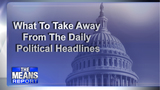 What to take away from the daily political headlines
